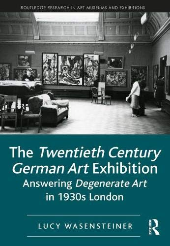 - The Twentieth Century German Art Exhibition: Answering Degenerate Art in 1930s London (Routledge Research in Art Museums and Exhibitions)