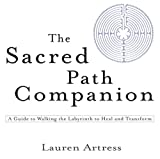 The Sacred Path Companion: A Guide to Walking the Labyrinth to Heal and Transform