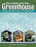: How to Build Your Own Greenhouse: Designs and Plans to Meet Your Growing Needs