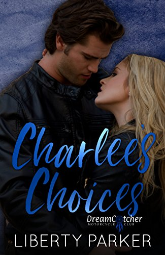 Charlee's Choices: DreamCatchers MC by [Parker, Liberty]
