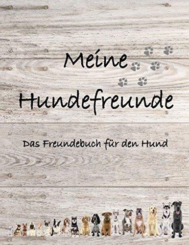 Meine Hundefreunde: Das Freundebuch für den Hund