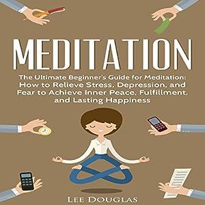 Meditation: The Ultimate Beginner's Guide for Meditation Audiobook
