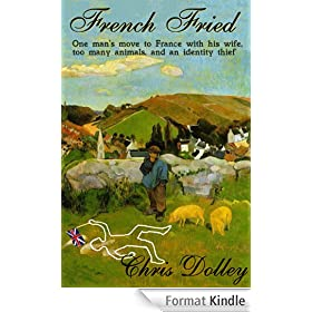 French Fried: one man's move to France with too many animals and an identity thief