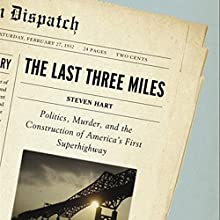 The Last Three Miles: Politics, Murder and the Construction of America's First Superhighway Audiobook by Steven Hart Narrated by Dion Graham