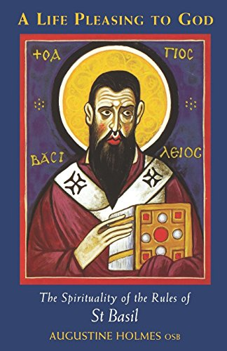 (A Life Pleasing To God: The Spirituality of the Rules of Saint Basil (Cistercian Studies))