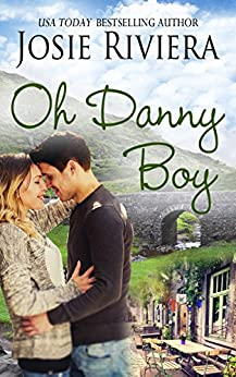Oh Danny Boy: An Irish Sweet Contemporary Romance by [Riviera, Josie]