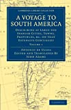 img - for A Voyage to South America: Describing at Large the Spanish Cities, Towns, Provinces, etc. on that Extensive Continent (Cambridge Library Collection - Latin American Studies) book / textbook / text book