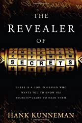 The Revealer Of Secrets: There Is a God in Heaven Who Wants You to Know His Secrets-Learn to Hear Them