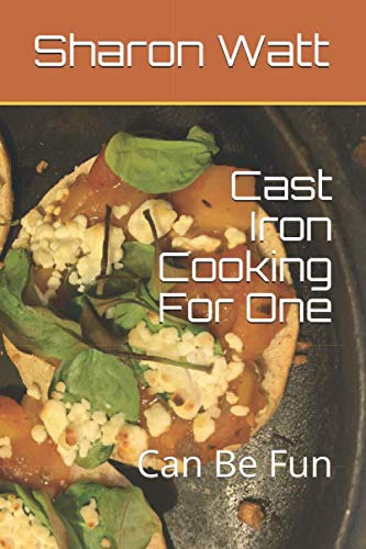Cast Iron Cooking For One: Can Be Fun by Sharon Watt