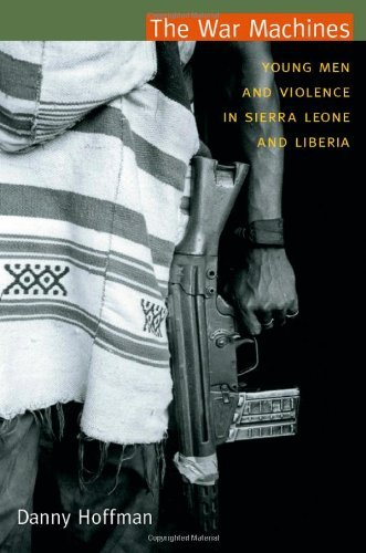 Young Machines (The War Machines: Young Men and Violence in Sierra Leone and Liberia (Cultures and practice of violence series))