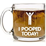 Shop4Ever I Pooped Today Novelty Glass Coffee Mug Tea Cup Gift ~ Funny ~ (13 oz, Clear)