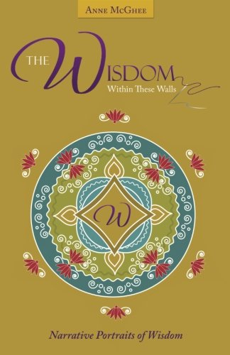 (The Wisdom Within These Walls: Narrative Portraits of Wisdom)
