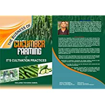 THE BUSINESS OF CUCUMBER FARMING AND ITS CULTIVATION PRACTICES