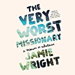 The Very Worst Missionary: A Memoir or Whatever | Jamie Wright
