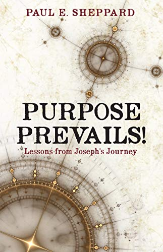 Purpose Prevails!: Lessons from Joseph's Journey
