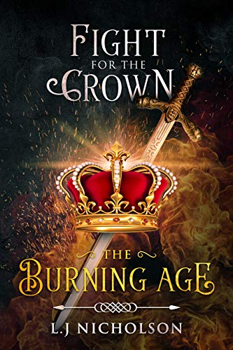 The Burning Age (Fight For The Crown Book 1)