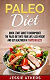 Paleo Diet: Quick Start Guide to Incorporate the Paleo Diet into Your Life, Lose Weight and Get Healthier in 7 Days or Less!