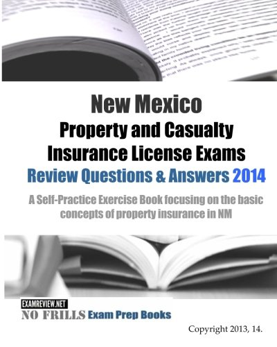 Download New Mexico Property and Casualty Insurance License Exams Review Questions & Answers 2014: A Self-Practice Exercise Book focusing on the basic concepts of property insurance in NM Pdf