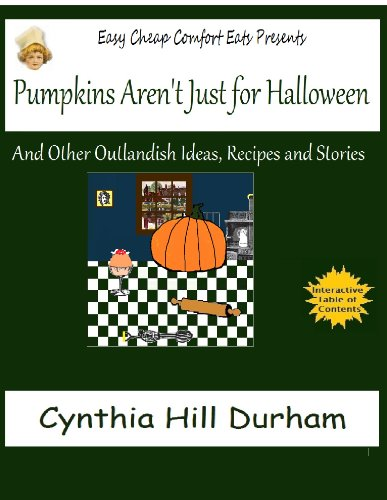 Pumpkins Aren't Just For Halloween and Other Outlandish Ideas, Recipes and Stories (Easy Cheap Comfort Eats) ()