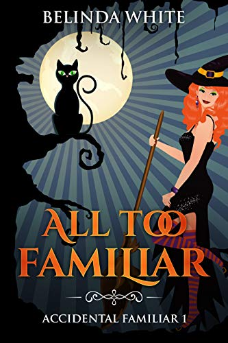 All Too Familiar (Accidental Familiar Book 1) by [White, Belinda]