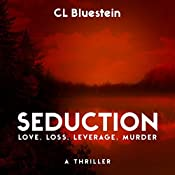 Seduction: Love, Loss, Leverage, Murder: Seduction Series, Book 1 | C.L. Bluestein