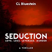 Seduction: Love, Loss, Leverage, Murder: Seduction Series, Book 1 Audiobook by C.L. Bluestein Narrated by Christa Lewis
