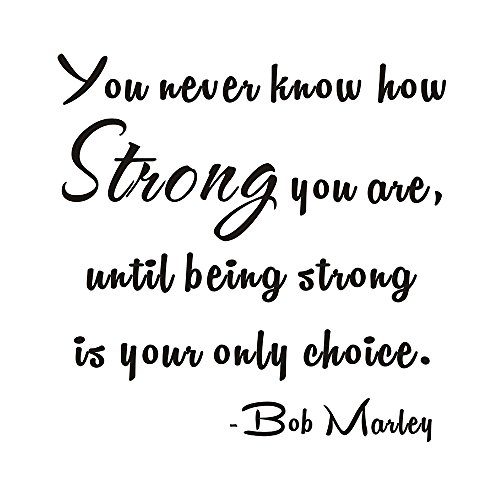 You Never Know How Strong You Are Until Being Strong Is Your Only Choice Bob Marley Inspirational Home Mural Quote Wall Sticker Decals Transfer Words Lettering Wallpaper (Size2: 22.8