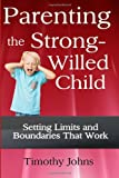 Parenting the Strong-Willed Child, Timothy Johns, 1492835889