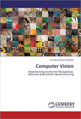 Book Computer Vision: Representing Scenes for Recognition, Retrieval and Content Based Learning