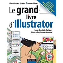 GRAND LIVRE D'ILLUSTRATOR : LOGOS, DESSIN TECHNIQUE, ILLUSTRATIONS, BANDE DESSINÉE