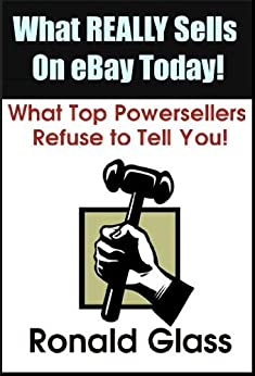 What Really Sells on eBay Today: What Top Powersellers Refuse to Tell You! by [Glass, Ronald]