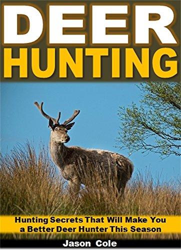 Deer Hunting: Hunting Secrets That Will Make You a Better Deer Hunter This Season