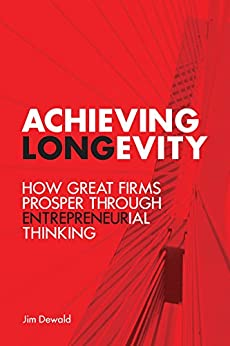Achieving Longevity: How Great Firms Prosper Through Entrepreneurial Thinking (Rotman-UTP Publishing) by [Dewald, Jim]