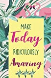 img - for Make today ridiculously amazing, Colorful Tropical Garden and Flamingo for Women Notes(Composition Book Journal and Diary): Inspirational Quotes Journal Notebook, Dot Grid (110 pages, 5.5x8.5