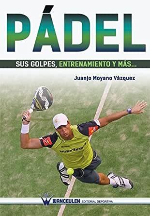 Pádel sus golpes, entrenamiento y más... eBook: Vázquez, Juanjo ...