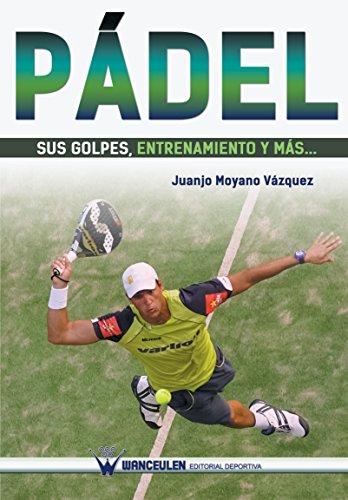 Pádel sus golpes, entrenamiento y más... (Spanish Edition) by [