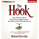 The Hook: How to Share Your Brand's Unique Story to Engage Customers, Boost Sales, and Achieve Heartfelt Success | Richard Krevolin