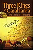 img - for Three Kings of Casablanca: The Trek to Treasure by Rock DiLisio (2003-11-13) book / textbook / text book