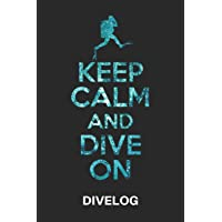 KEEP CALM AND DIVE ON DIVELOG: Divers log book for 100 dives, 6x9