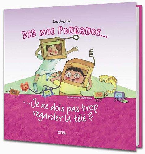 Dis Moi Pourquoi... Je Ne Dois Pas Regarder Trop La Télé French Edition