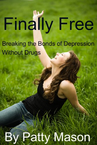 Finally Free: Breaking the Bonds of Depression Without Drugs by [Mason, Patty ]