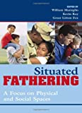 Situated Fathering, William Marsiglio, Kevin Roy, Greer Litton Fox, 0742545695