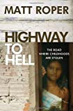 img - for Highway to Hell: The Road Where Childhoods Are Stolen by Matt Roper (2013-10-08) book / textbook / text book