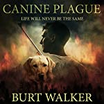 Canine Plague: Life Will Never Be the Same | Burt Walker