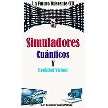 Simuladores Cuánticos y Realidad Virtual (Un Futuro Diferente  nº 103) (Spanish Edition)