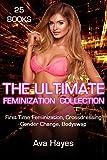The Ultimate Feminization Collection: 25 Books Feminization, Crossdressing, Transformation Anthology