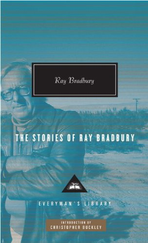 The Stories of Ray Bradbury (Everyman's Library Contemporary Classics - The Classics Rays