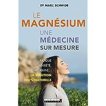 Le magnésium, une médecine sur mesure: Fatigue, anxiété, migraine… La solution 100 % naturelle (SANTE/FORME) (French Edition)