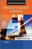 System Design for Telecommunication Gateways, Alexander Bachmutsky, 047074300X