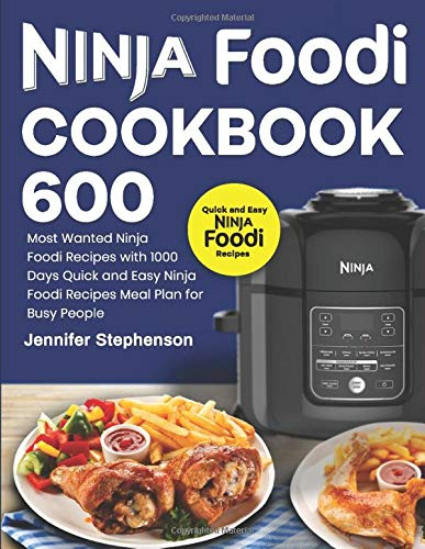Ninja Foodi Cookbook: 600 Most Wanted Ninja Foodi Recipes ...